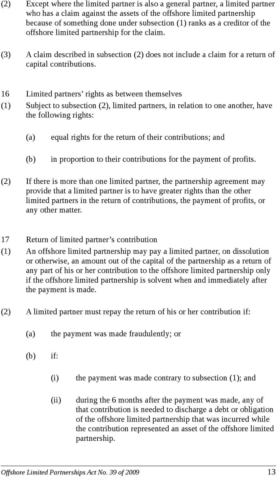 16 Limited partners rights as between themselves (1) Subject to subsection (2), limited partners, in relation to one another, have the following rights: equal rights for the return of their