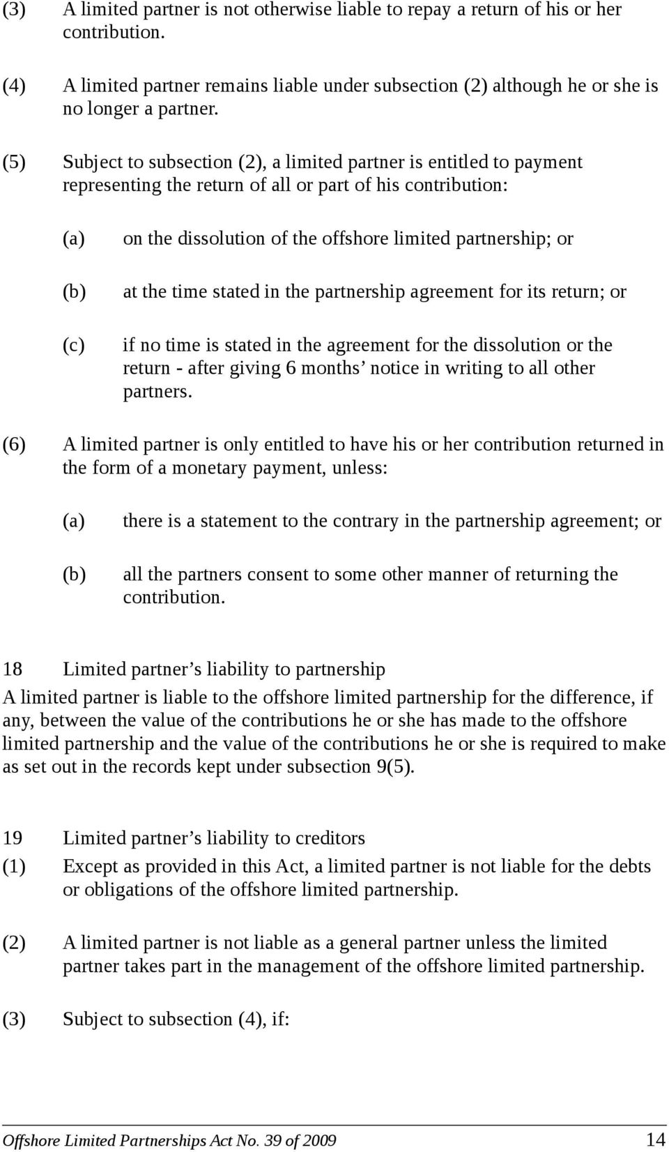 time stated in the partnership agreement for its return; or if no time is stated in the agreement for the dissolution or the return - after giving 6 months notice in writing to all other partners.