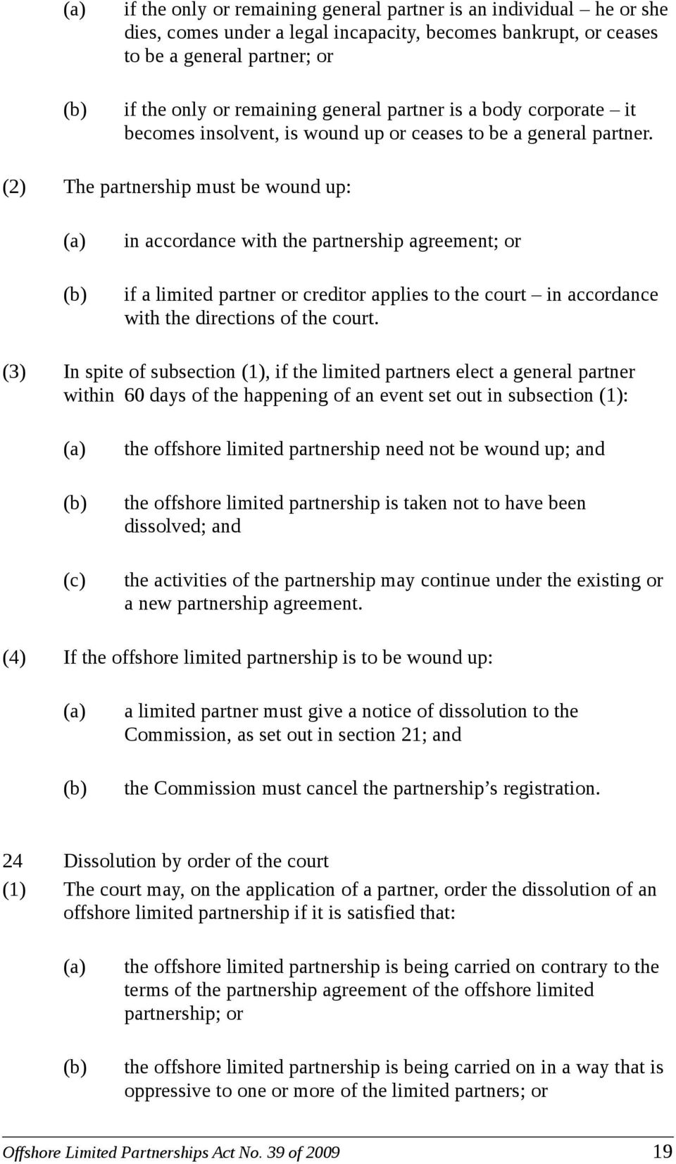(2) The partnership must be wound up: in accordance with the partnership agreement; or if a limited partner or creditor applies to the court in accordance with the directions of the court.