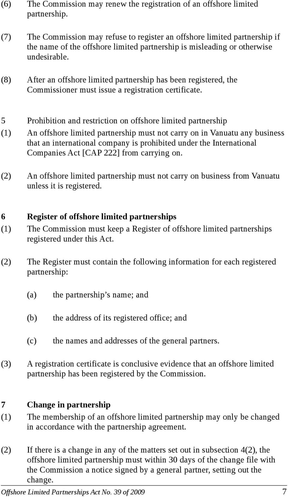 (8) After an offshore limited partnership has been registered, the Commissioner must issue a registration certificate.