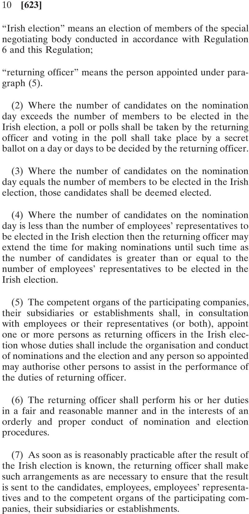 (2) Where the number of candidates on the nomination day exceeds the number of members to be elected in the Irish election, a poll or polls shall be taken by the returning officer and voting in the