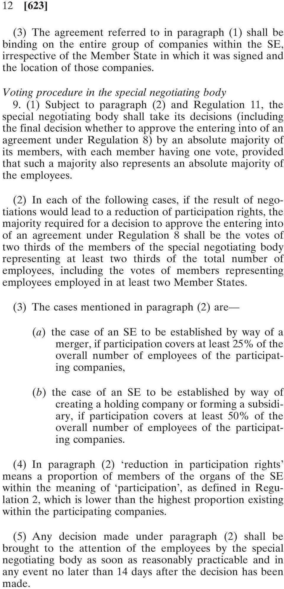 (1) Subject to paragraph (2) and Regulation 11, the special negotiating body shall take its decisions (including the final decision whether to approve the entering into of an agreement under