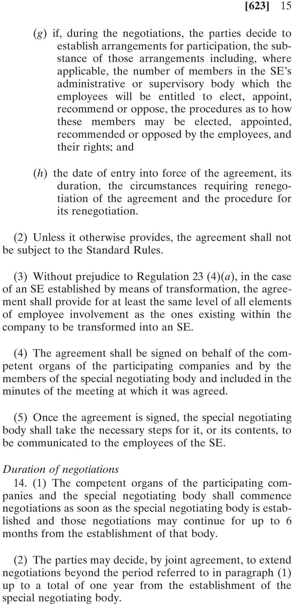 opposed by the employees, and their rights; and (h) the date of entry into force of the agreement, its duration, the circumstances requiring renegotiation of the agreement and the procedure for its
