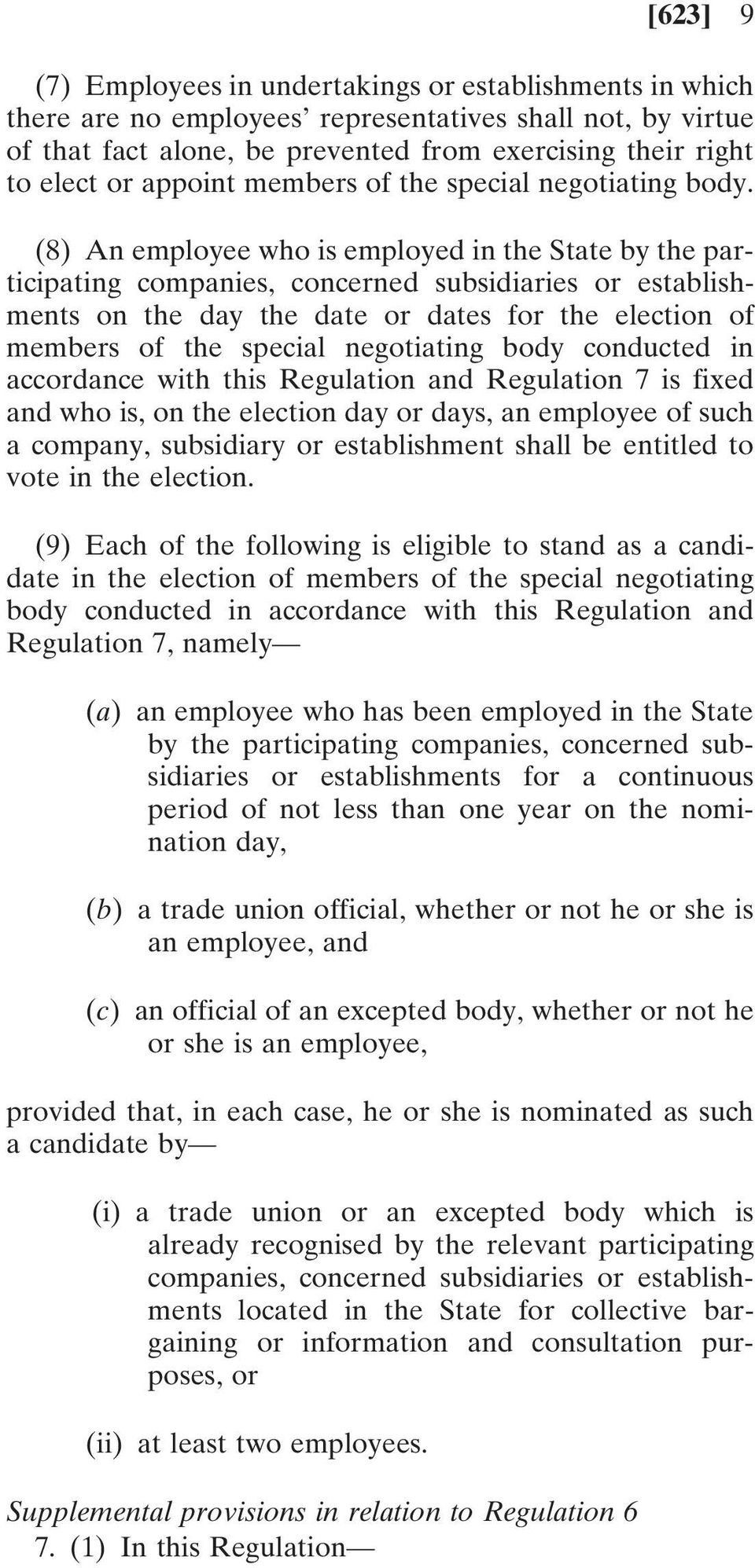 (8) An employee who is employed in the State by the participating companies, concerned subsidiaries or establishments on the day the date or dates for the election of members of the special