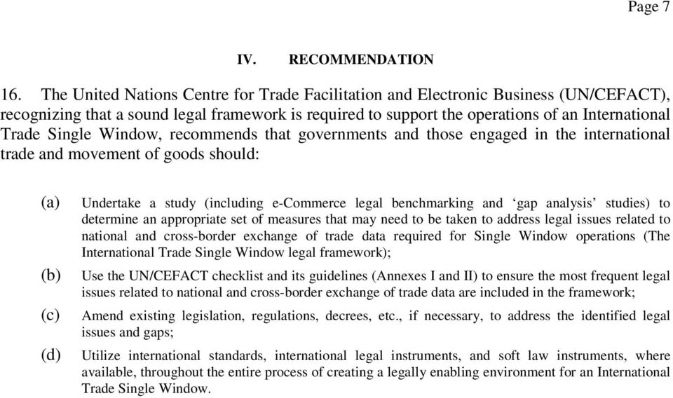 Window, recommends that governments and those engaged in the international trade and movement of goods should: (a) (b) (c) (d) Undertake a study (including e-commerce legal benchmarking and gap