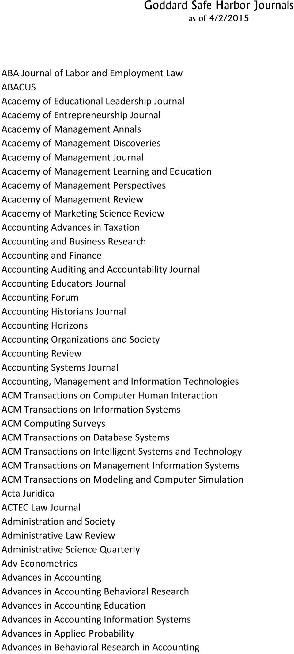 Accounting and Business Research Accounting and Finance Accounting Auditing and Accountability Journal Accounting Educators Journal Accounting Forum Accounting Historians Journal Accounting Horizons