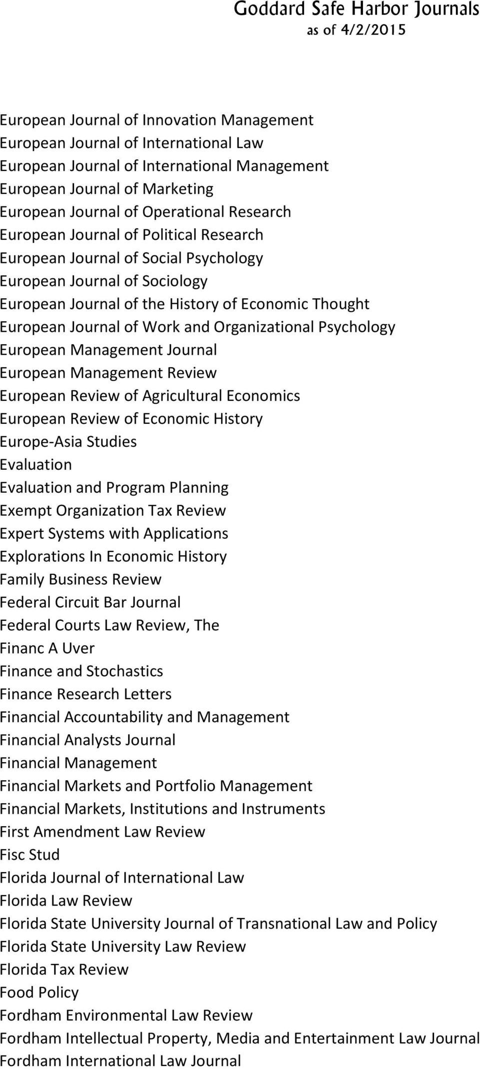 Organizational Psychology European Management Journal European Management Review European Review of Agricultural Economics European Review of Economic History Europe-Asia Studies Evaluation