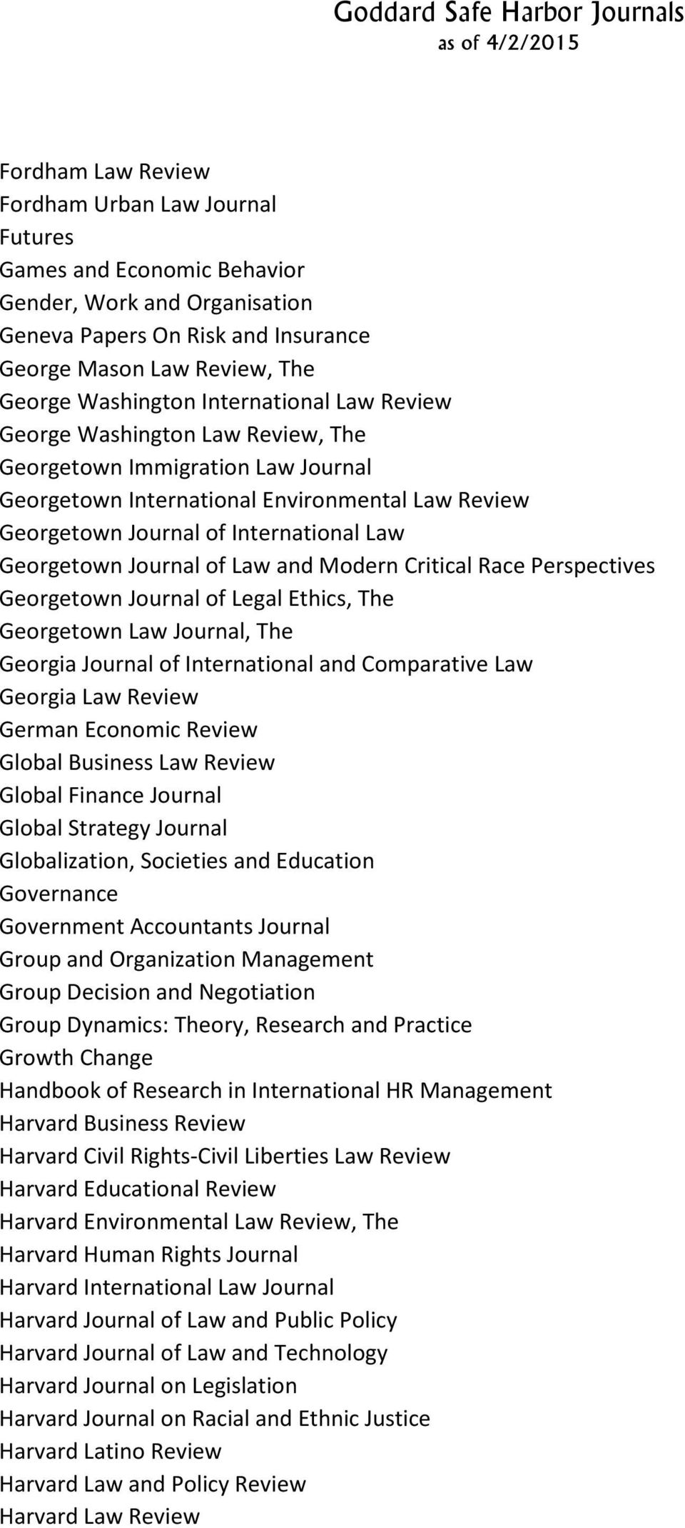 Journal of Law and Modern Critical Race Perspectives Georgetown Journal of Legal Ethics, The Georgetown Law Journal, The Georgia Journal of International and Comparative Law Georgia Law Review German