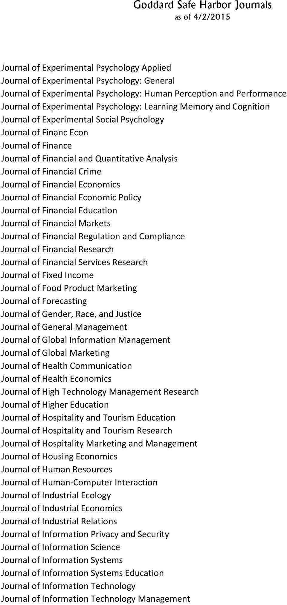 Financial Economics Journal of Financial Economic Policy Journal of Financial Education Journal of Financial Markets Journal of Financial Regulation and Compliance Journal of Financial Research