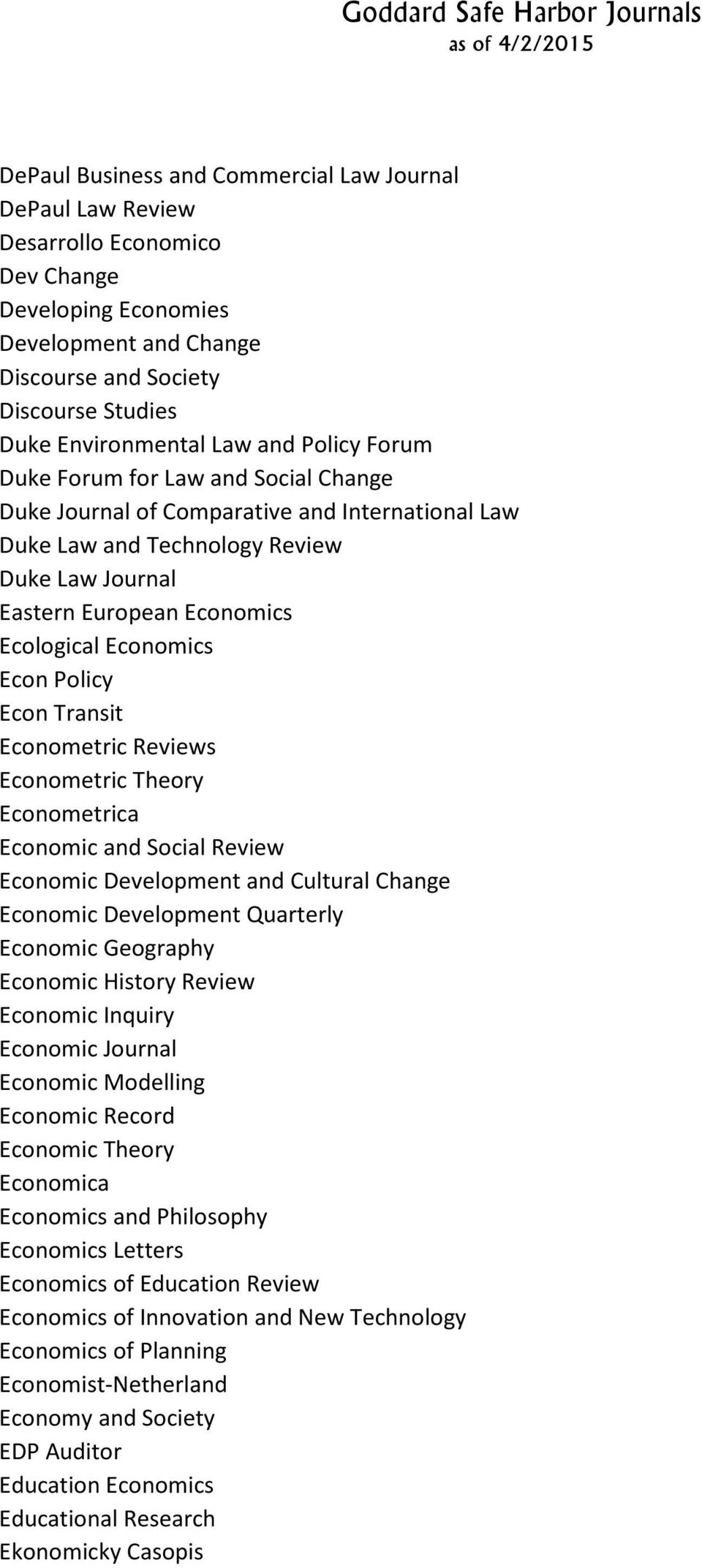 Econ Policy Econ Transit Econometric Reviews Econometric Theory Econometrica Economic and Social Review Economic Development and Cultural Change Economic Development Quarterly Economic Geography