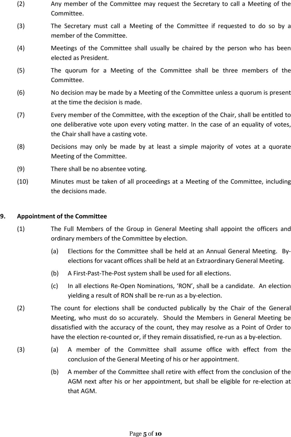 (6) No decision may be made by a Meeting of the Committee unless a quorum is present at the time the decision is made.