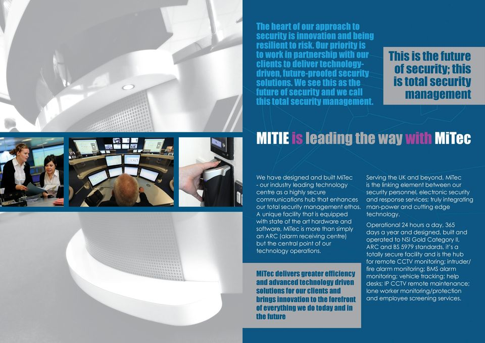 This is the future of security; this is total security management MITIE is leading the way with MiTec We have designed and built MiTec - our industry leading technology centre as a highly secure