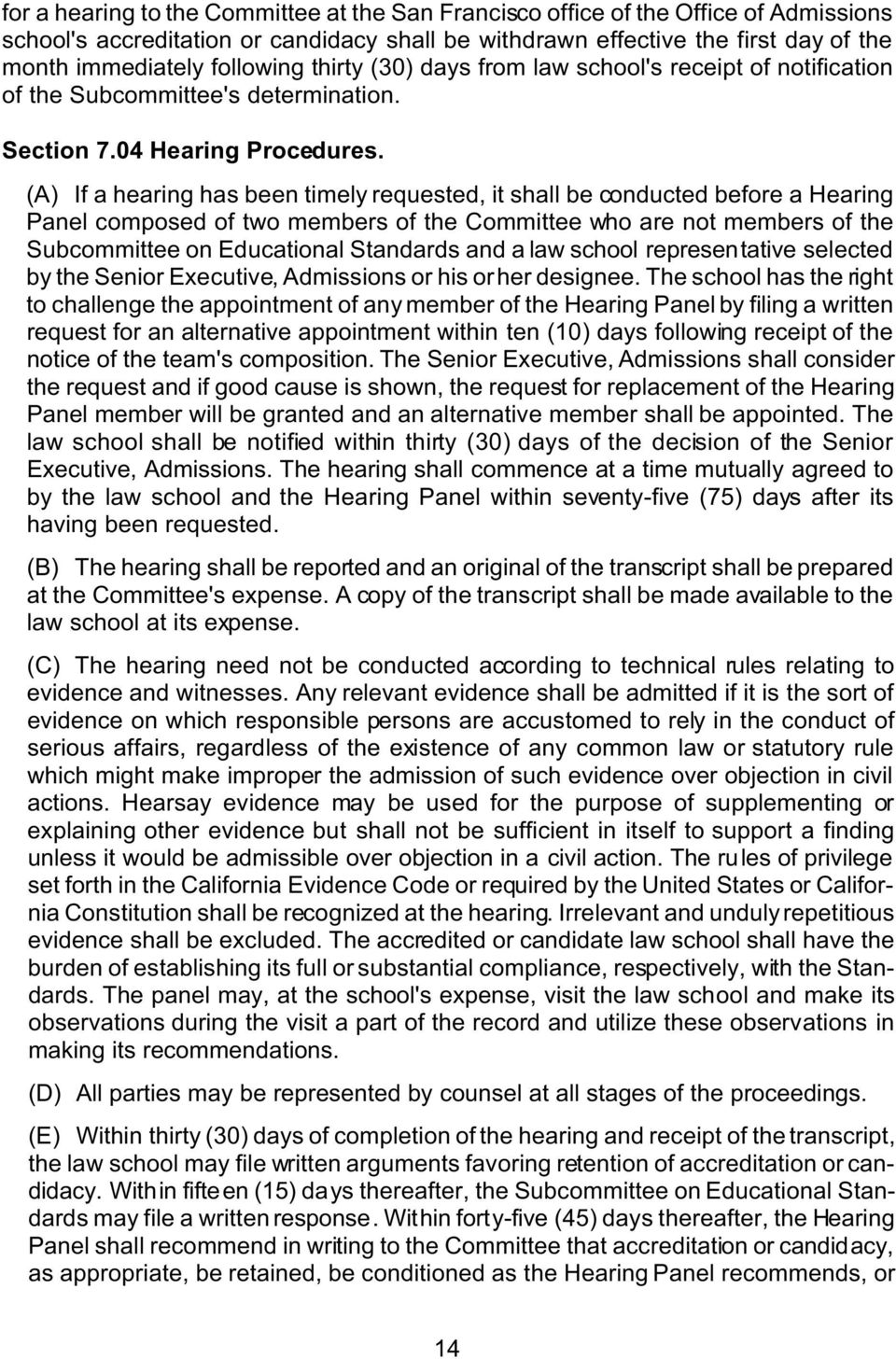 (A) If a hearing has been timely requested, it shall be conducted before a Hearing Panel composed of two members of the Committee who are not members of the Subcommittee on Educational Standards and