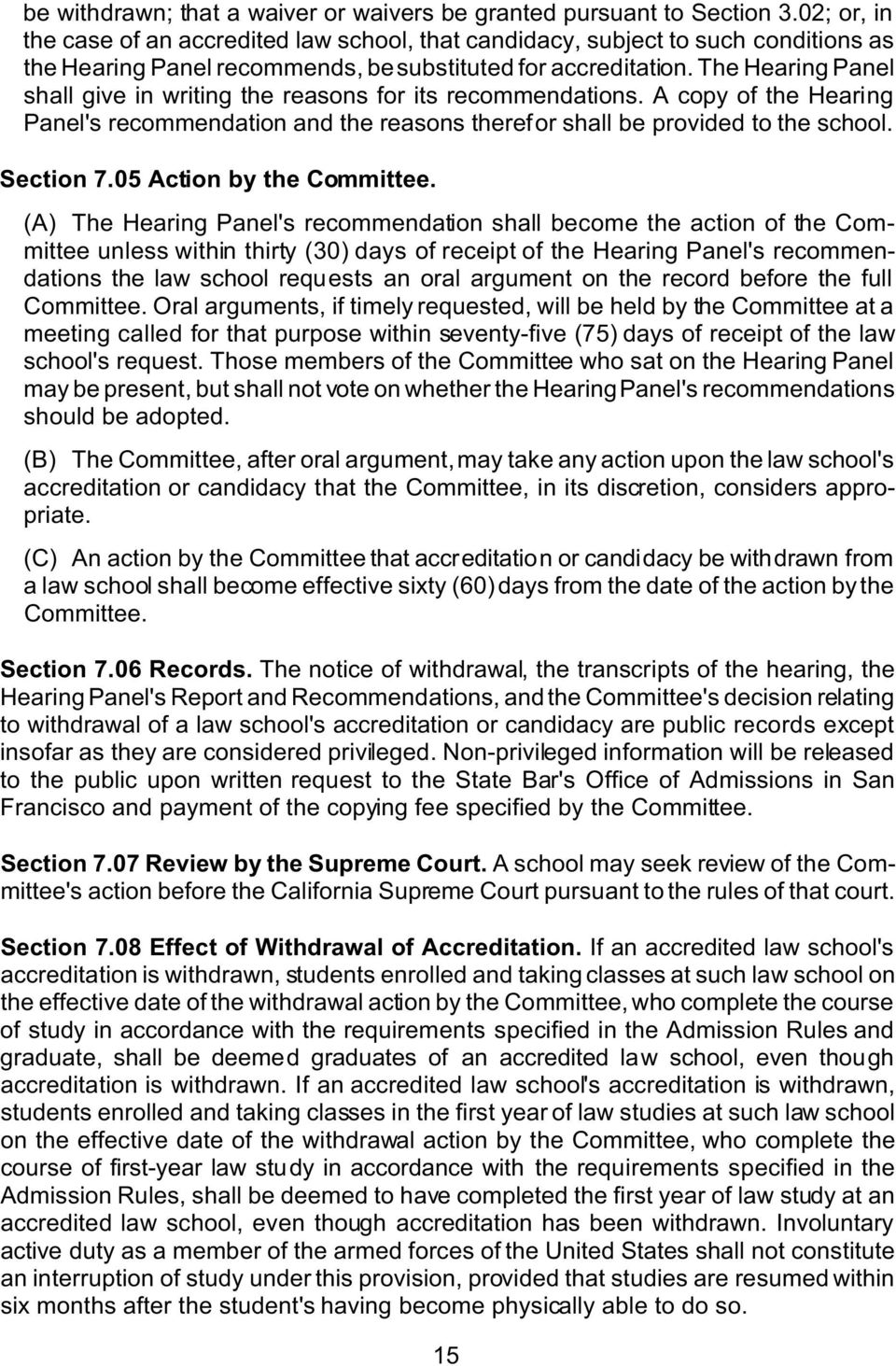 The Hearing Panel shall give in writing the reasons for its recommendations. A copy of the Hearing Panel's recommendation and the reasons therefor shall be provided to the school. Section 7.