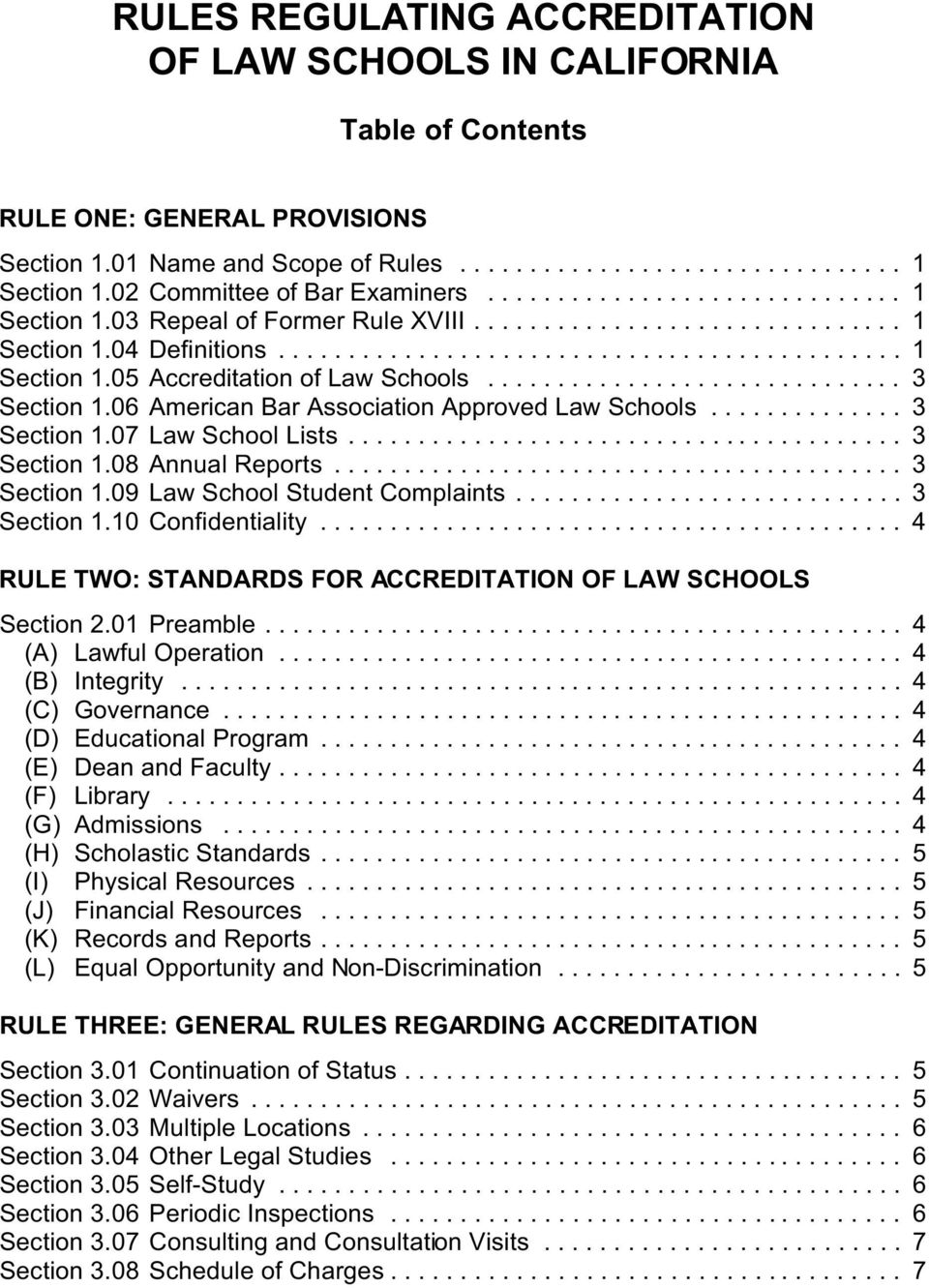 .. 3 Section 1.08 Annual Reports... 3 Section 1.09 Law School Student Complaints... 3 Section 1.10 Confidentiality... 4 RULE TWO: STANDARDS FOR ACCREDITATION OF LAW SCHOOLS Section 2.01 Preamble.