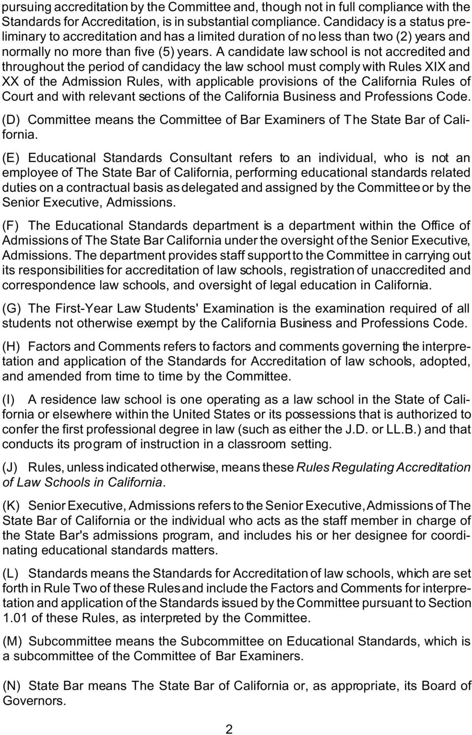 A candidate law school is not accredited and throughout the period of candidacy the law school must comply with Rules XIX and XX of the Admission Rules, with applicable provisions of the California