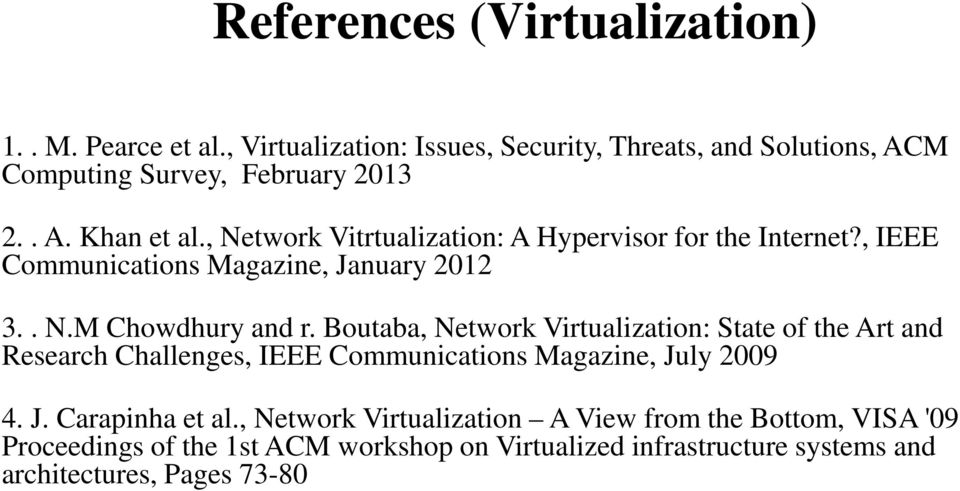 Boutaba, Network Virtualization: State of the Art and Research Challenges, IEEE Communications Magazine, July 2009 4. J. Carapinha et al.