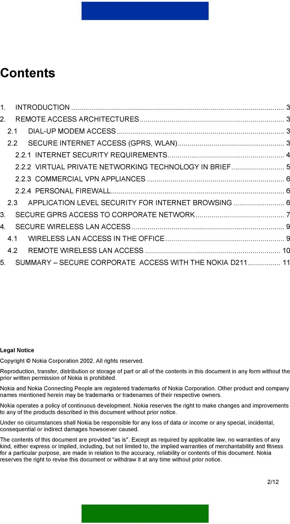 SECURE WIRELESS LAN ACCESS... 9 4.1 WIRELESS LAN ACCESS IN THE OFFICE... 9 4.2 REMOTE WIRELESS LAN ACCESS... 10 5. SUMMARY SECURE CORPORATE ACCESS WITH THE NOKIA D211.
