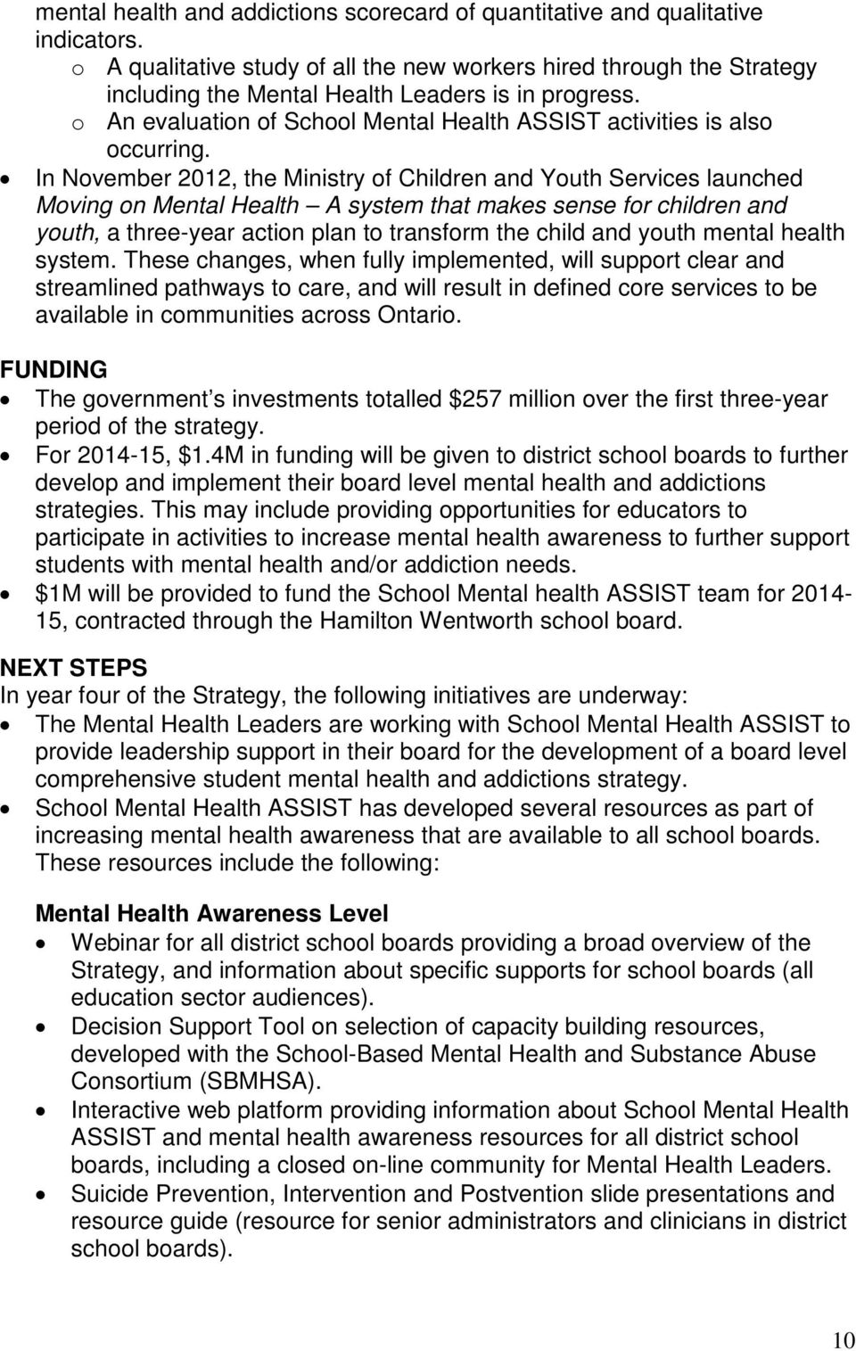 In November 2012, the Ministry of Children and Youth Services launched Moving on Mental Health A system that makes sense for children and youth, a three-year action plan to transform the child and