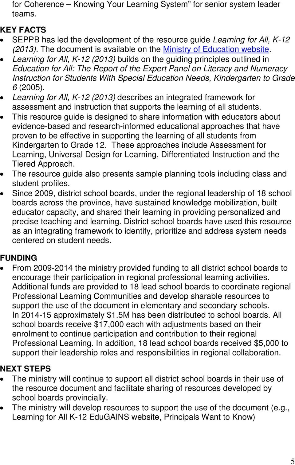 Learning for All, K-12 (2013) builds on the guiding principles outlined in Education for All: The Report of the Expert Panel on Literacy and Numeracy Instruction for Students With Special Education