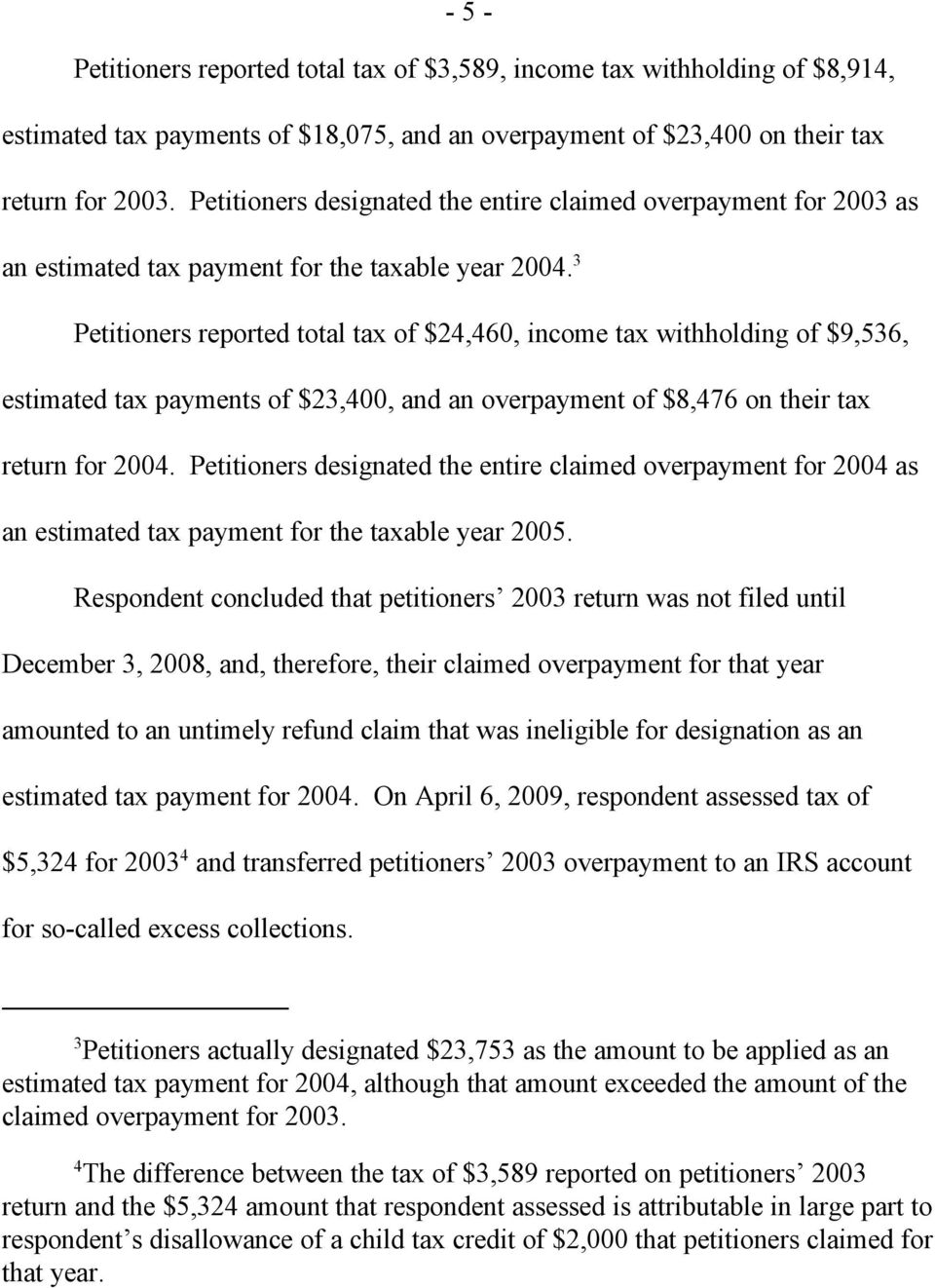 3 Petitioners reported total tax of $24,460, income tax withholding of $9,536, estimated tax payments of $23,400, and an overpayment of $8,476 on their tax return for 2004.
