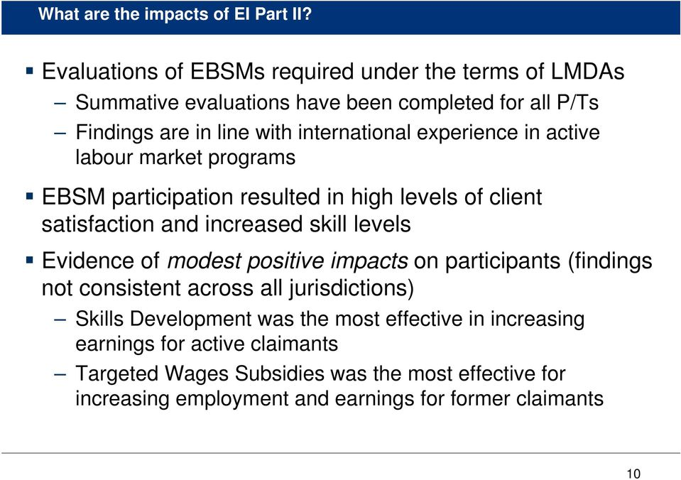 experience in active labour market programs EBSM participation resulted in high levels of client satisfaction and increased skill levels Evidence of modest
