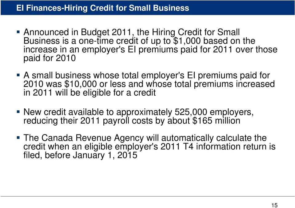 and whose total premiums increased in 2011 will be eligible for a credit New credit available to approximately 525,000 employers, reducing their 2011 payroll costs