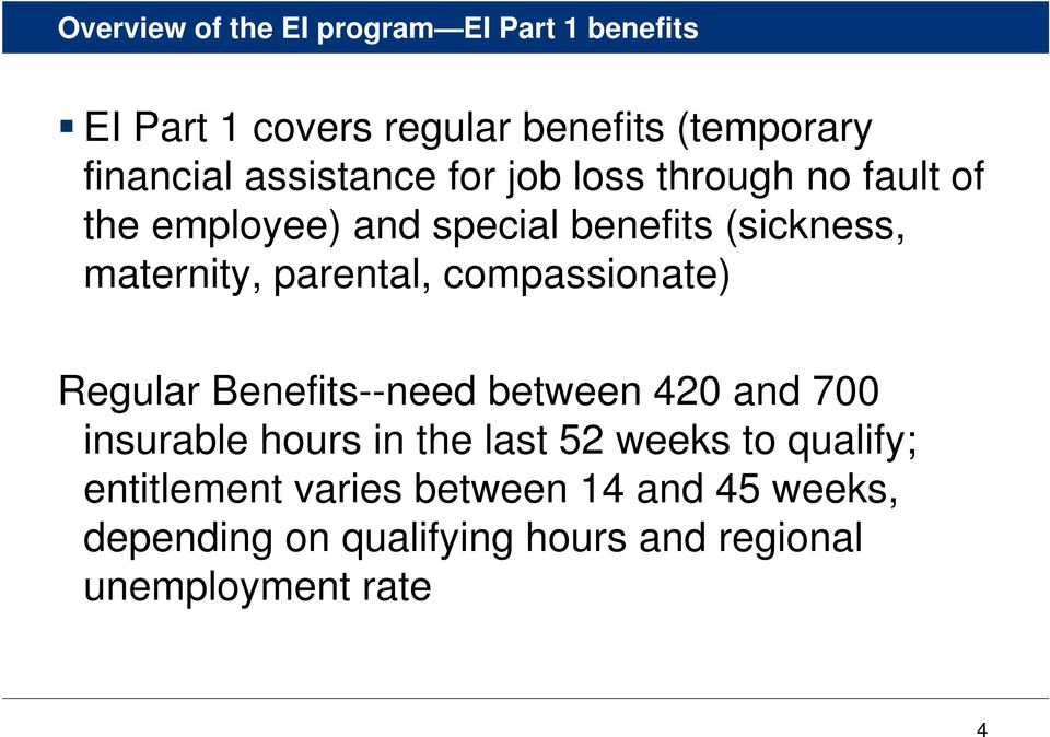 parental, compassionate) Regular Benefits--need between 420 and 700 insurable hours in the last 52 weeks