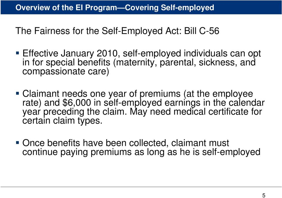 year of premiums (at the employee rate) and $6,000 in self-employed earnings in the calendar year preceding the claim.