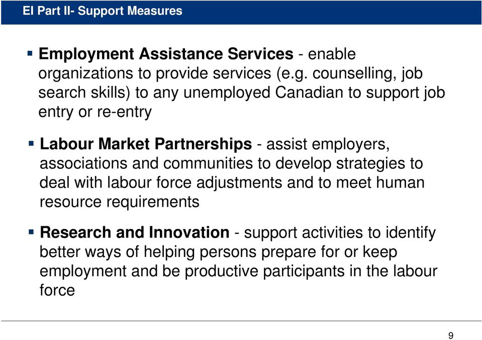 counselling, job search skills) to any unemployed Canadian to support job entry or re-entry Labour Market Partnerships - assist