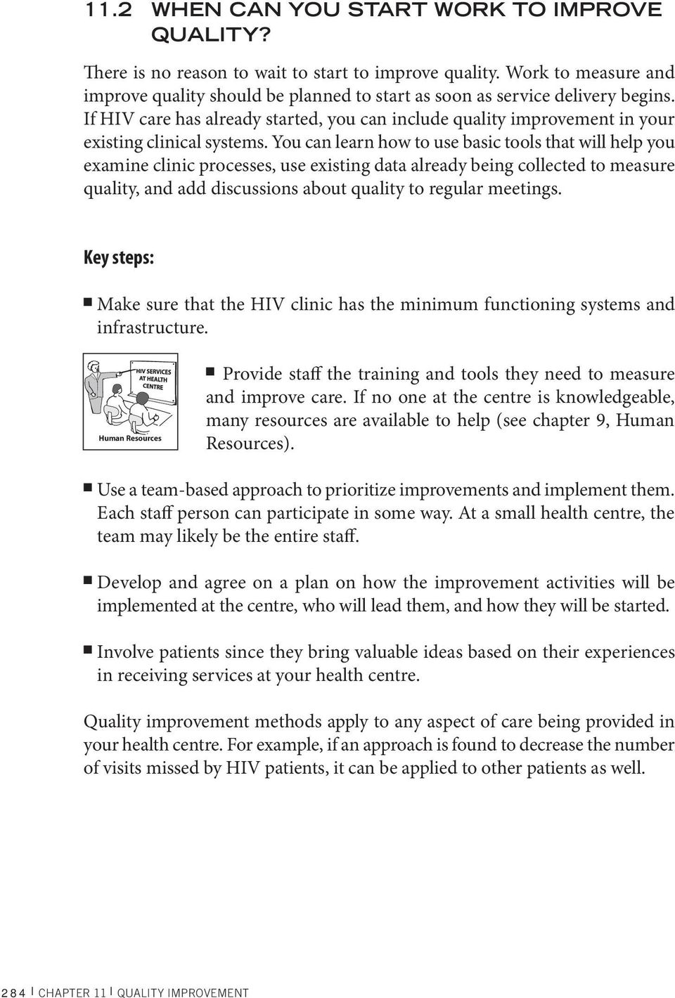 If HIV care has already started, you can include quality improvement in your existing clinical systems.