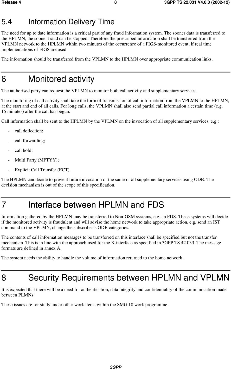Therefore the prescribed information shall be transferred from the VPLMN network to the HPLMN within two minutes of the occurrence of a FIGS-monitored event, if real time implementations of FIGS are