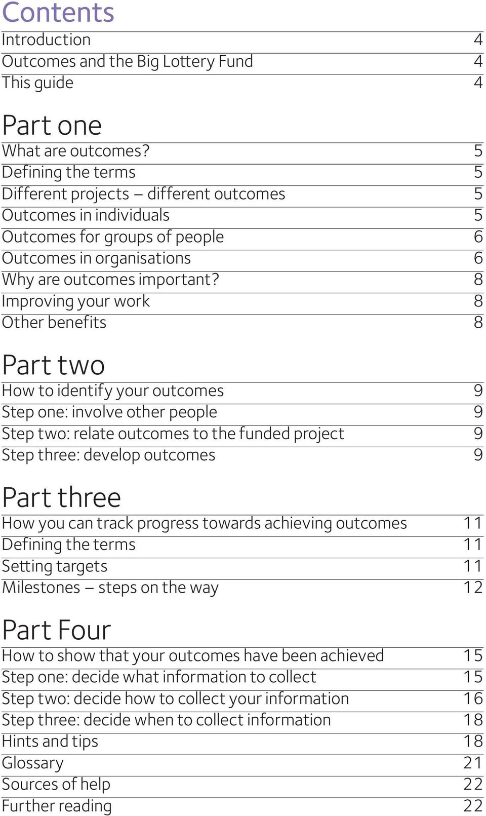 8 Improving your work 8 Other benefits 8 Part two How to identify your outcomes 9 Step one: involve other people 9 Step two: relate outcomes to the funded project 9 Step three: develop outcomes 9