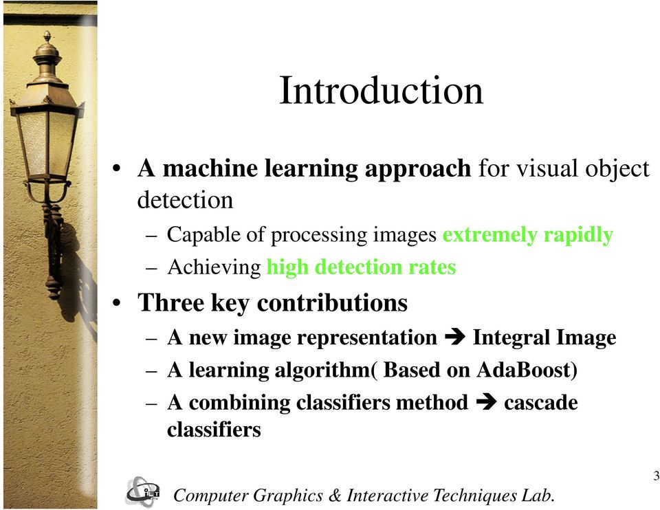 key contributions A new image representation Integral Image A learning