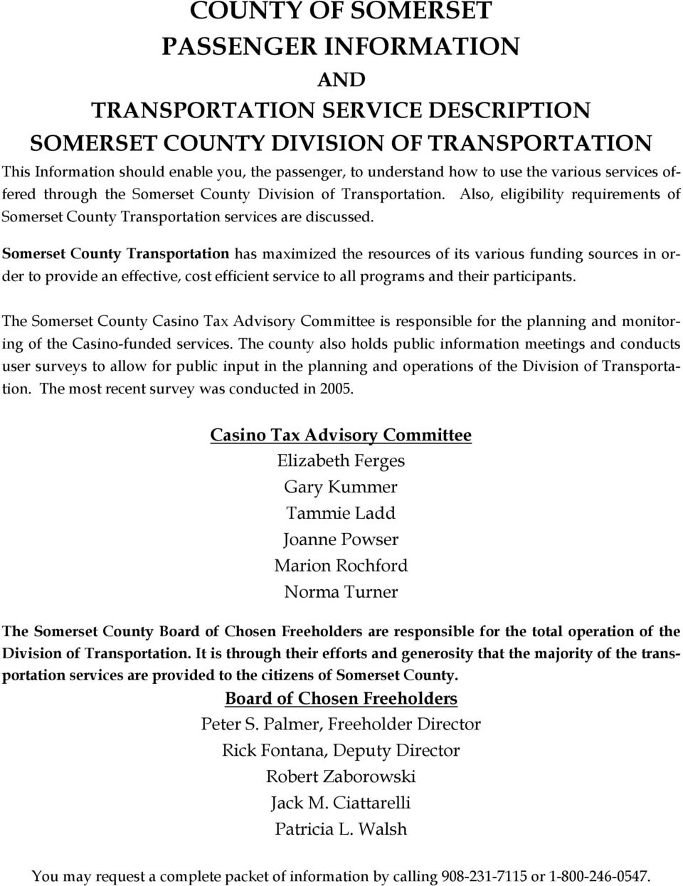 Somerset County Transportation has maximized the resources of its various funding sources in order to provide an effective, cost efficient service to all programs and their participants.