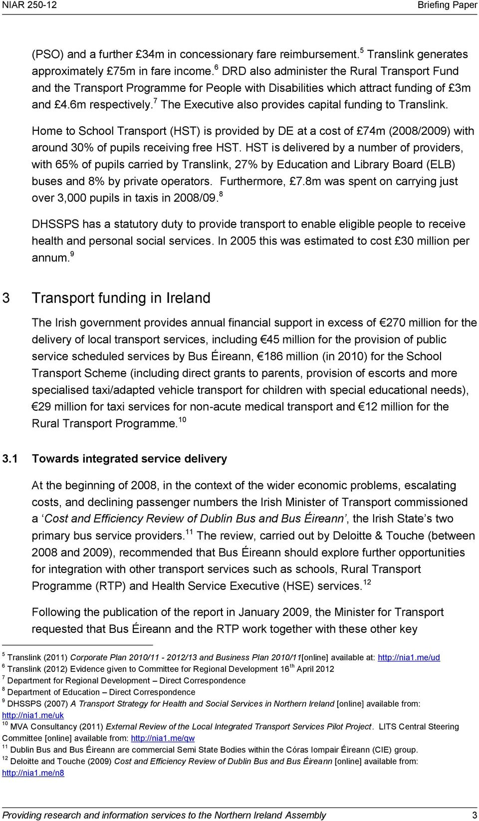 7 The Executive also provides capital funding to Translink. Home to School Transport (HST) is provided by DE at a cost of 74m (2008/2009) with around 30% of pupils receiving free HST.