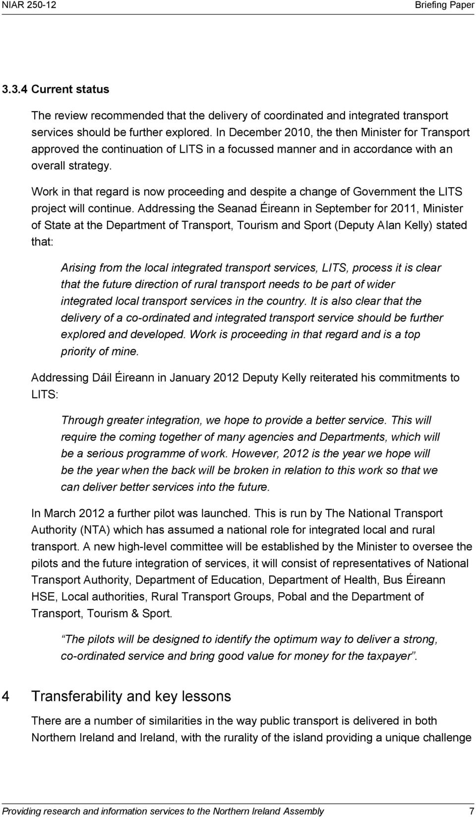 Work in that regard is now proceeding and despite a change of Government the LITS project will continue.