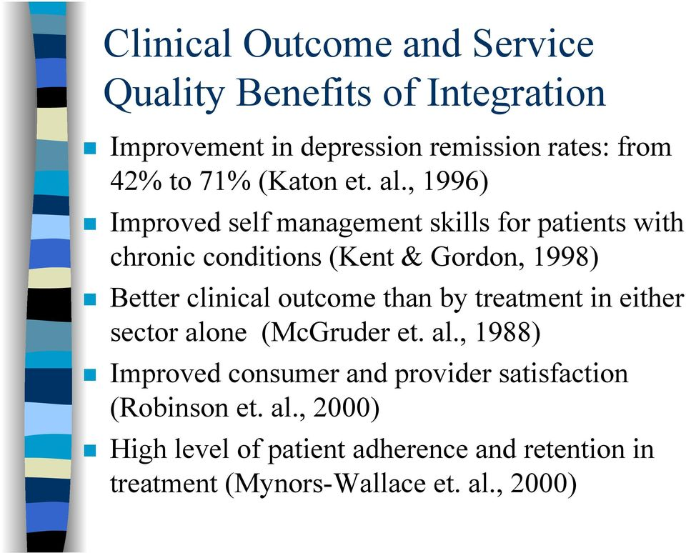 , 1996) Improved self management skills for patients with chronic conditions (Kent & Gordon, 1998) Better clinical