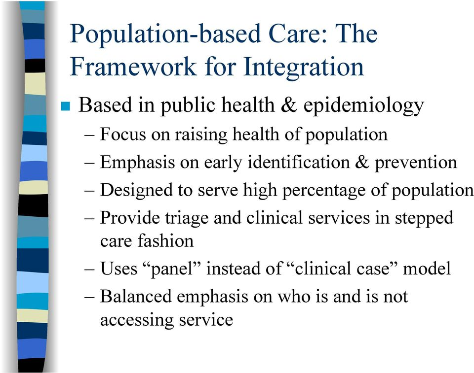 serve high percentage of population Provide triage and clinical services in stepped care