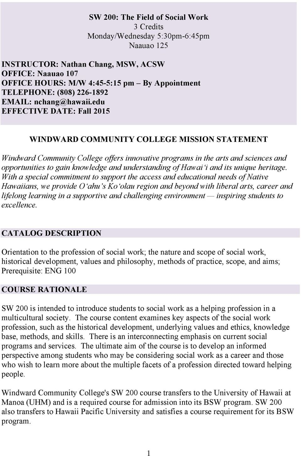 edu EFFECTIVE DATE: Fall 2015 WINDWARD COMMUNITY COLLEGE MISSION STATEMENT Windward Community College offers innovative programs in the arts and sciences and opportunities to gain knowledge and