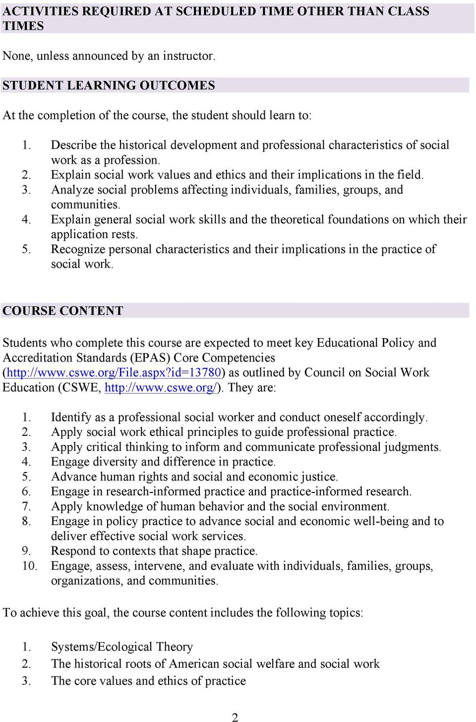 Analyze social problems affecting individuals, families, groups, and communities. 4. Explain general social work skills and the theoretical foundations on which their application rests. 5.
