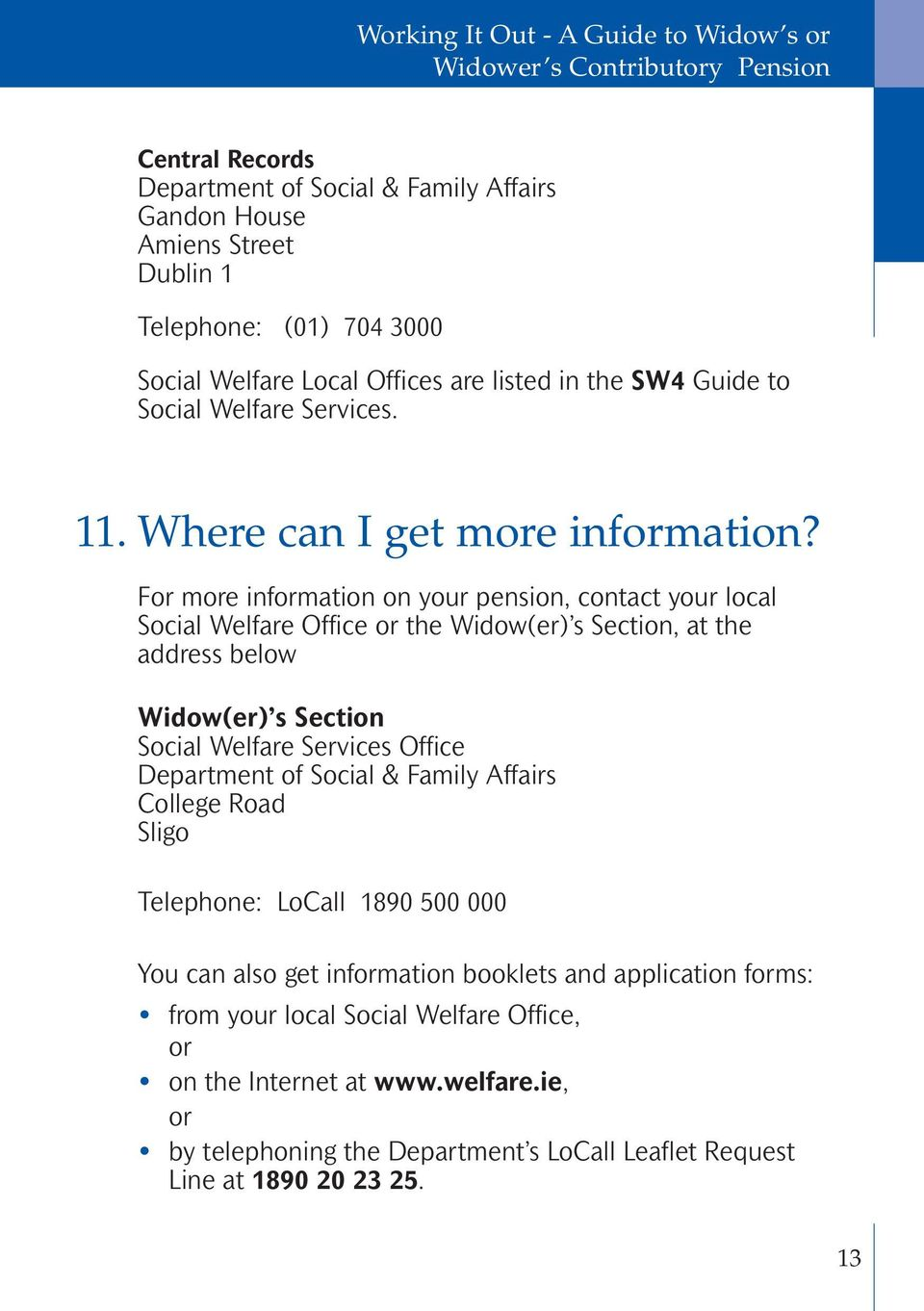 For more information on your pension, contact your local Social Welfare Office or the Widow(er) s Section, at the address below Widow(er) s Section Social Welfare Services Office Department of
