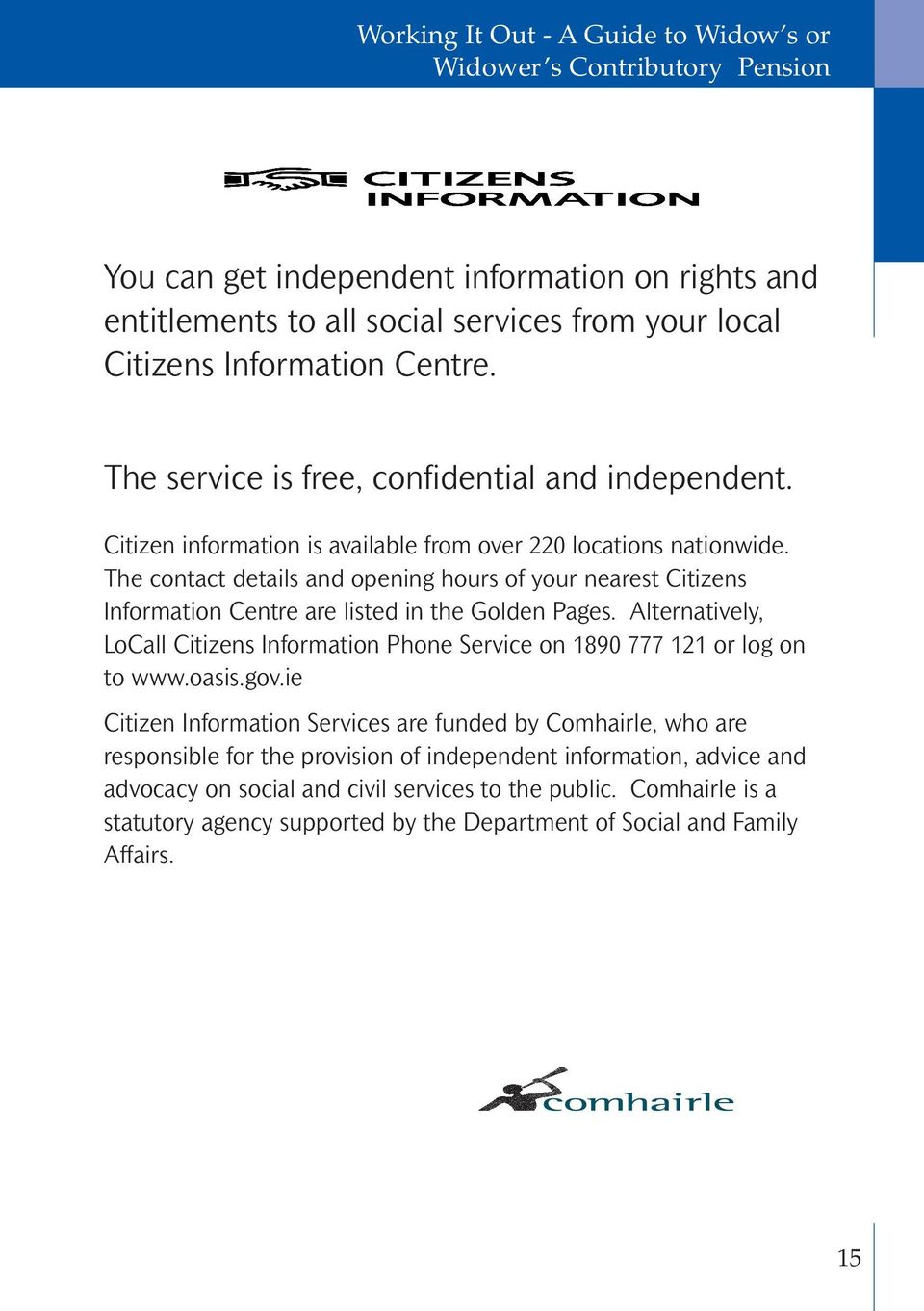 The contact details and opening hours of your nearest Citizens Information Centre are listed in the Golden Pages.