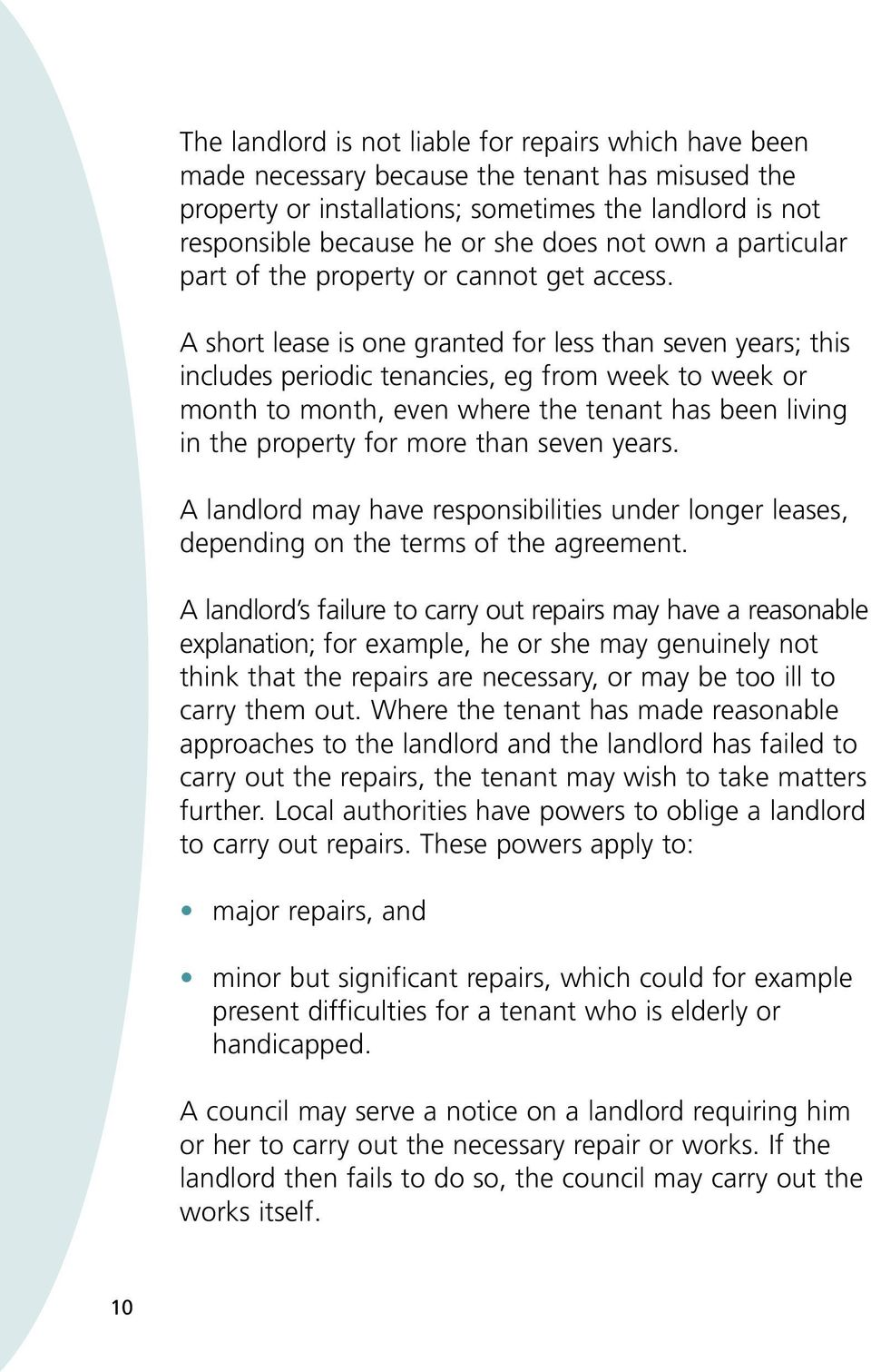A short lease is one granted for less than seven years; this includes periodic tenancies, eg from week to week or month to month, even where the tenant has been living in the property for more than