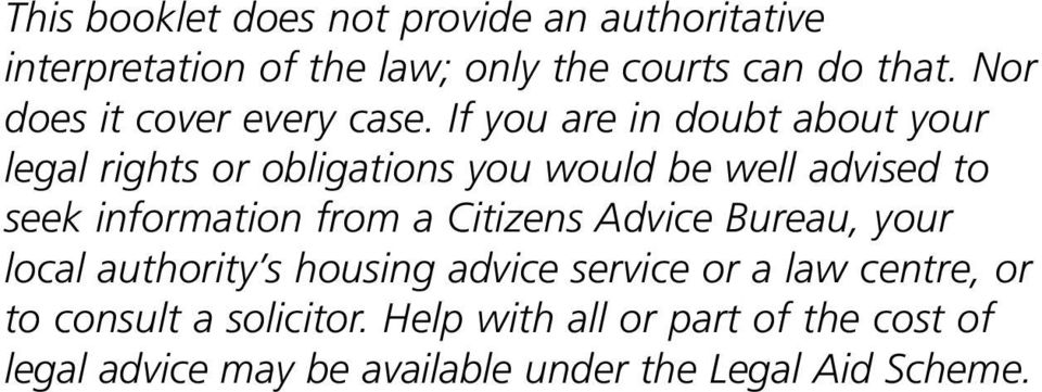 If you are in doubt about your legal rights or obligations you would be well advised to seek information from a