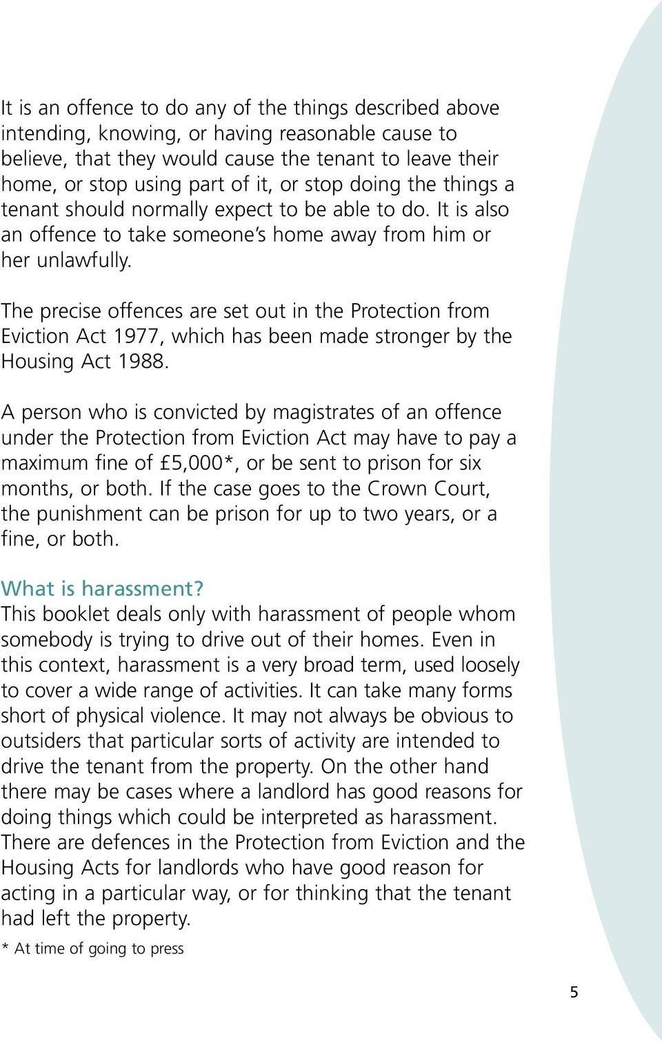The precise offences are set out in the Protection from Eviction Act 1977, which has been made stronger by the Housing Act 1988.