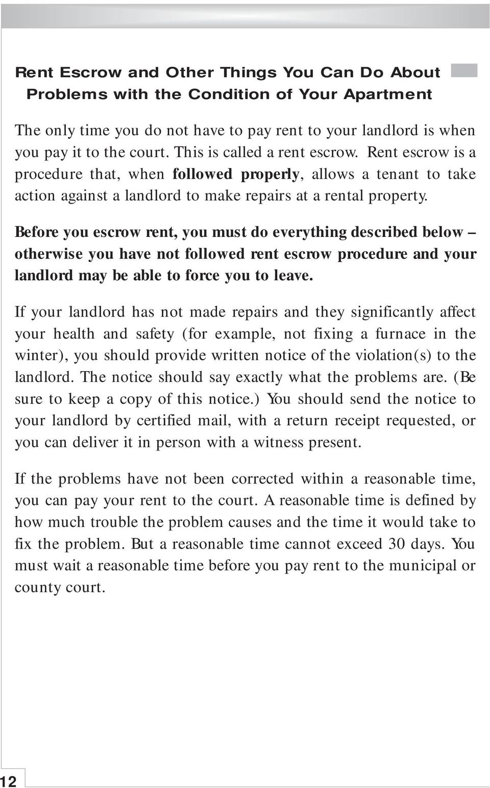 Before you escrow rent, you must do everything described below otherwise you have not followed rent escrow procedure and your landlord may be able to force you to leave.