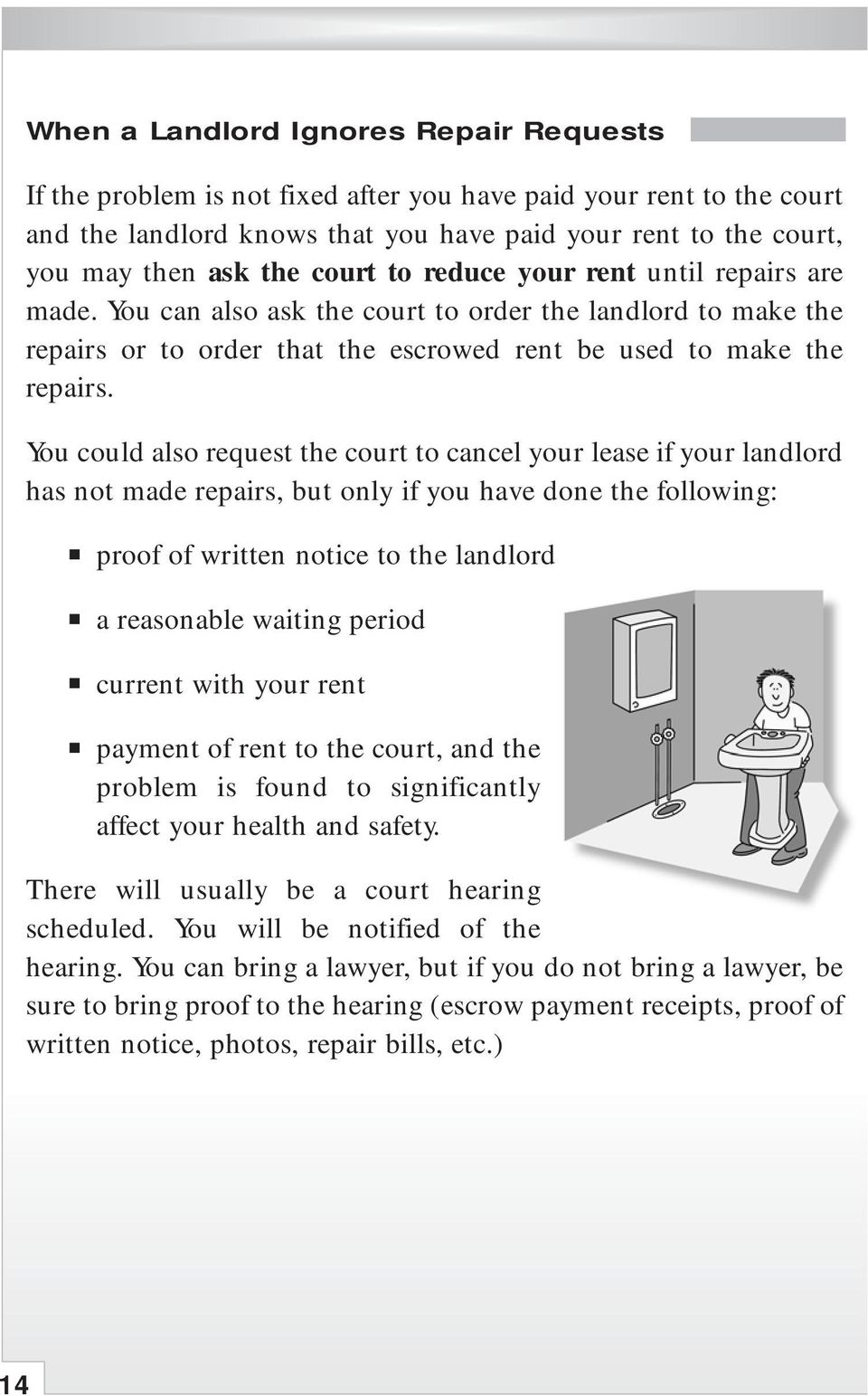 You could also request the court to cancel your lease if your landlord has not made repairs, but only if you have done the following: proof of written notice to the landlord a reasonable waiting