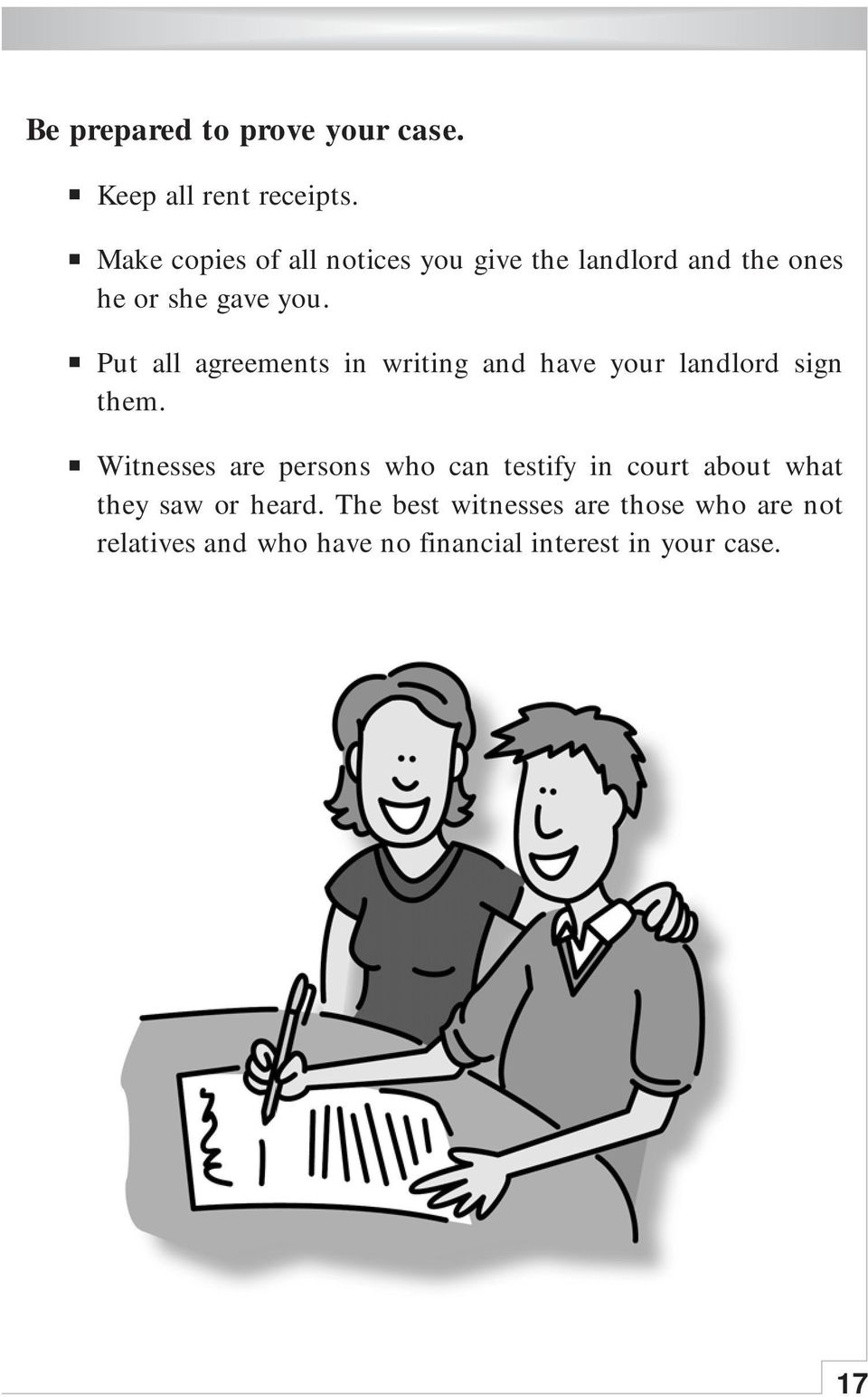 Put all agreements in writing and have your landlord sign them.