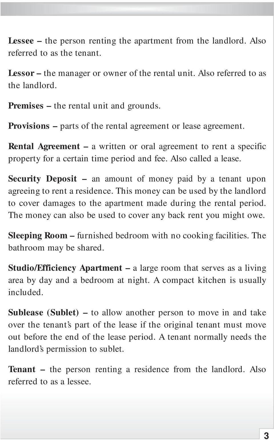 Rental Agreement a written or oral agreement to rent a specific property for a certain time period and fee. Also called a lease.
